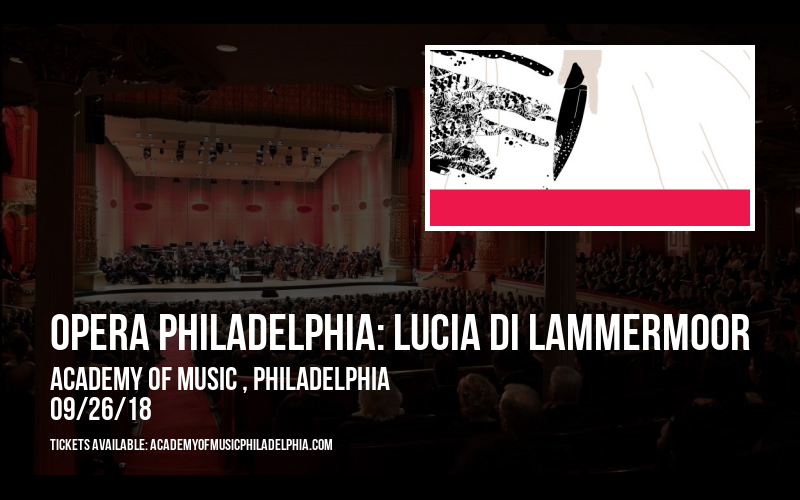 Opera Philadelphia: Lucia Di Lammermoor at Academy of Music